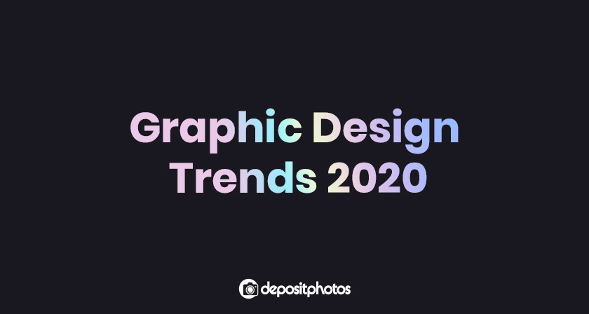 Top 8 Graphic Design Trends For 2020